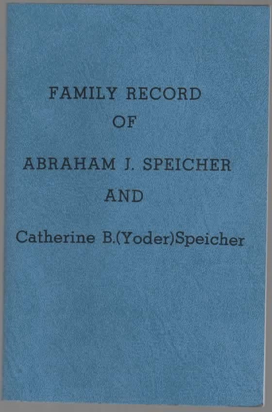 Family Record of Abraham J. Speicher and Catherine B. (Yoder) Speicher and Their Descendants 1882-1996