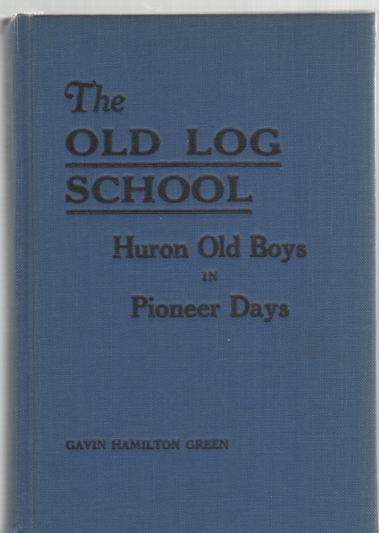 Image for The Old Log School and Huron Old Boys in Pioneer Days With Twenty-five Illustrations