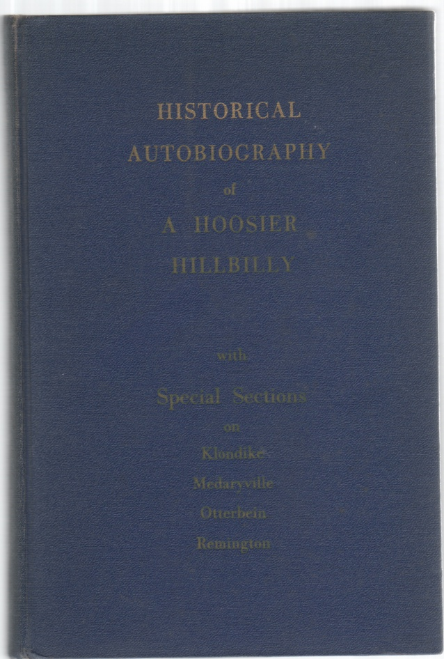Image for Historical Autobiography of A Hoosier Hillbilly with Special Section on Klondike Medaryville Otterbein Remington