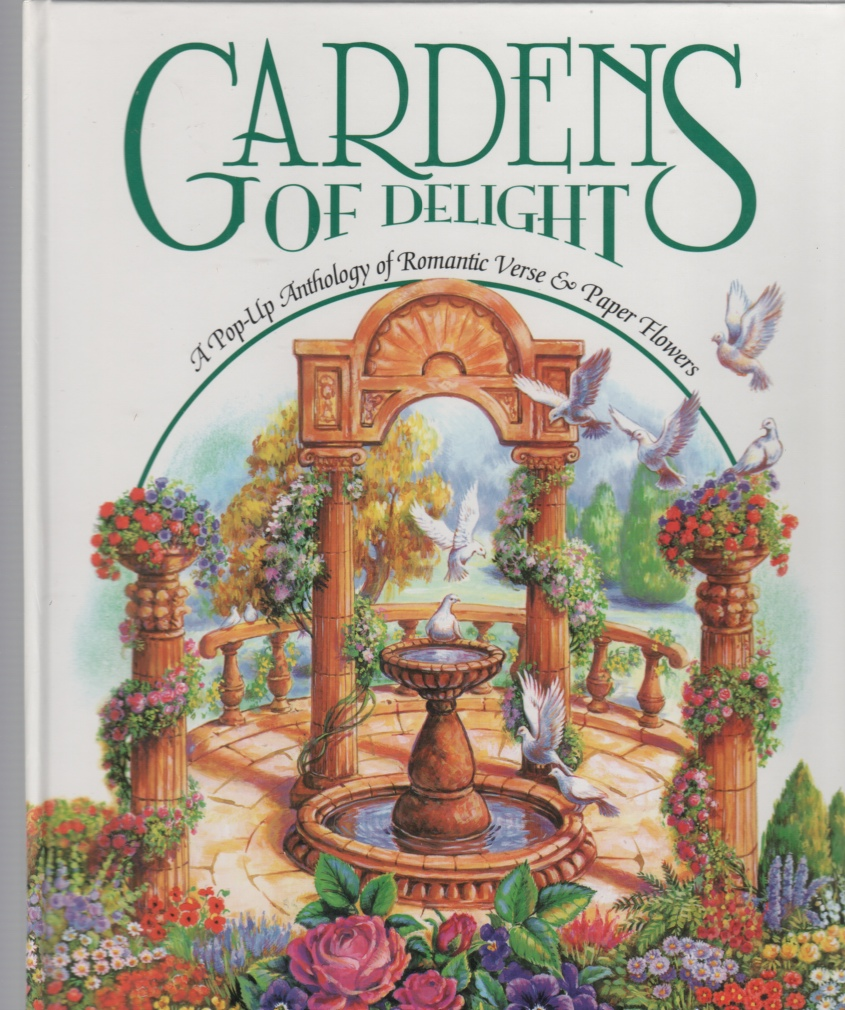 Image for Gardens of Delight A Pop-Up Anthology of Romantic Verse & Paper Flowers