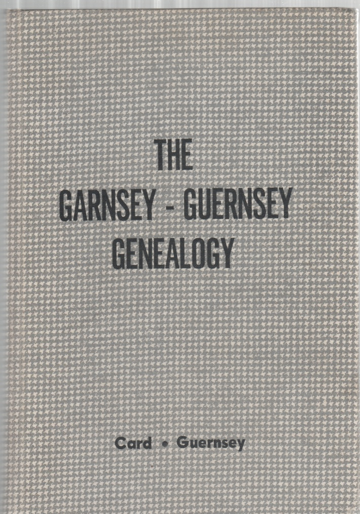 Image for The Garnsey-Guernsey Genealogy An Account of Thirteen Generations of Descendants from Henry Garnsey (--1692) of Dorchester, Mass. and Joseph Guernsie-Garnsey (--1688) of Stamford, Conn.