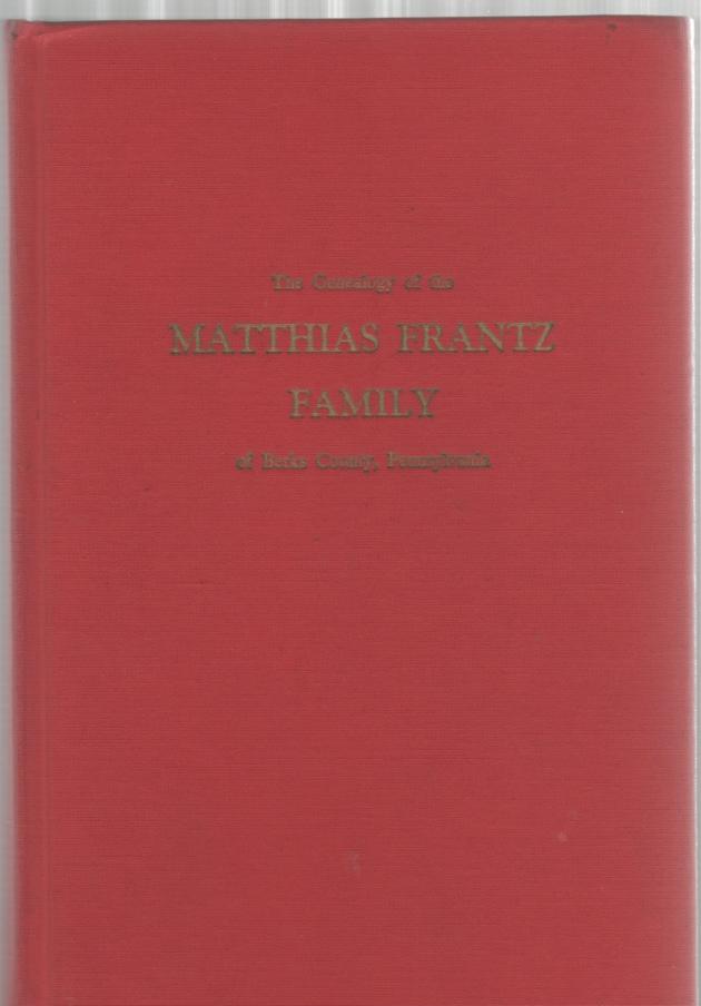 The Genealogy of the Matthias Frantz Family of Berks County, Pennsylvania