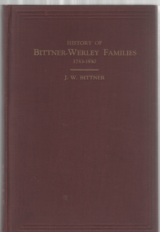 Image for Genealogical Record and History of the Bittner-Werley Families Decendants of Michael Bittner Sebastian Werley (1753-1930)