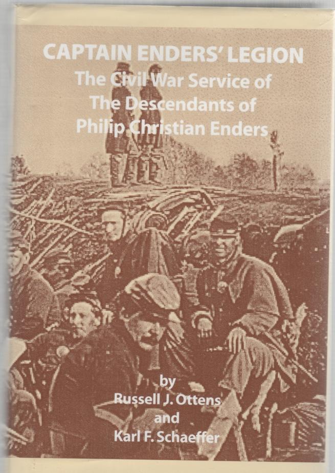 Captain Enders' Legion The Civil War Service of the Descendants of Philip Christian Enders