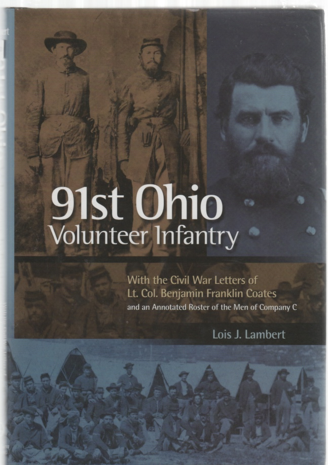 Image for Ninety-First Ohio Volunteer Infantry with The Civil War Letters of Lieutenant Colonel Benjamin Franklin Coates and An Annotated Roster of the Men of Company C