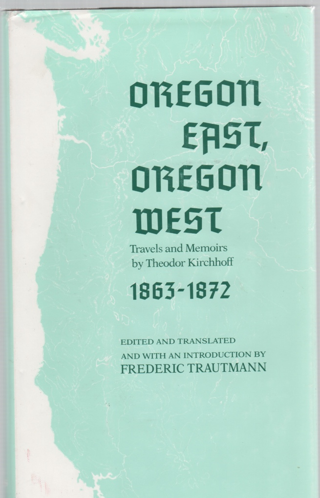 Image for Oregon East, Oregon West Travels and Memoirs by Theodor Kirchhoff 1863-1872
