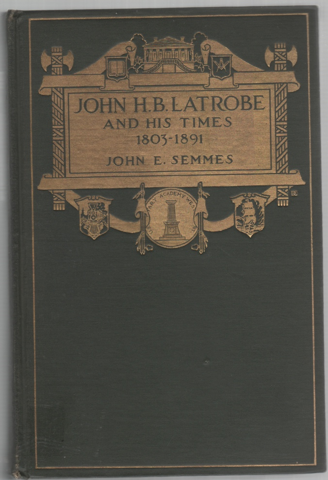 Image for John H. B. Latrobe and His Times 1803-1891