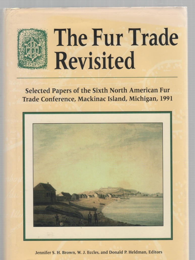 Image for The Fur Trade Revisited Selected Papers of the Sixth North American Fur Trade Conference, Mackinac Island, Michigan, 1991