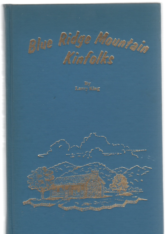 Image for Blue Ridge Mountain Kinfolks A Record of Ancestors, Descendants, And Relatives Of The Author And Wife Including Fisher-Gilbert-Hall-Hartley-Hill-King-Kirby-Lawson Families