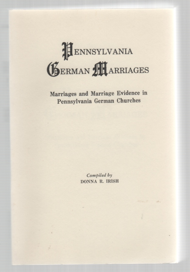 Pennsylvania German Marriages: Marriages and Marriage Evidence in Pennsylvania Churches