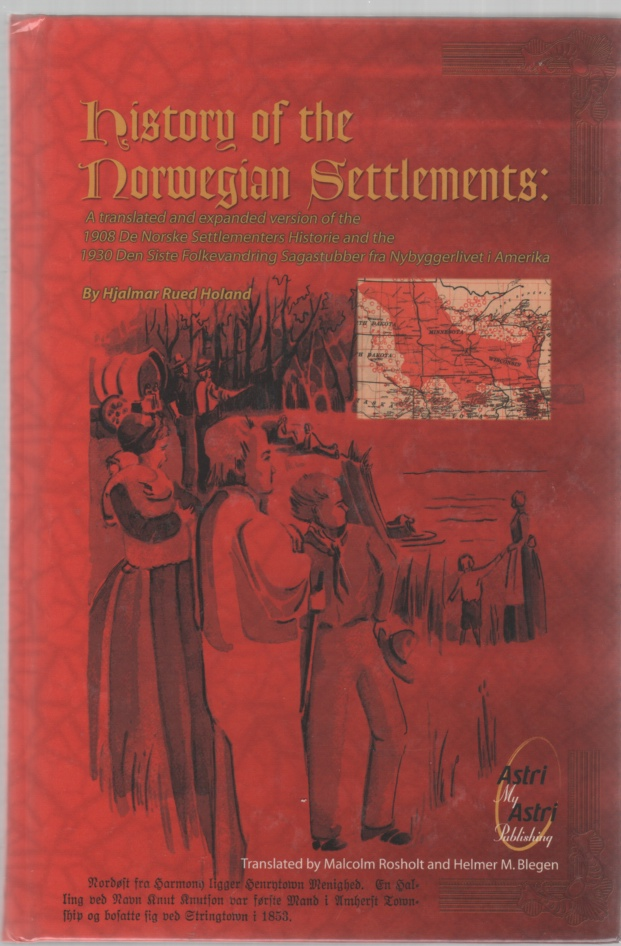 Image for History of the Norwegian Settlements: A translated and expanded version of the 1908 De Norske Settlementers Historie and the 1930 Den Siste Folkevandring Sagastubber fra Nybyggerlivet i Amerika