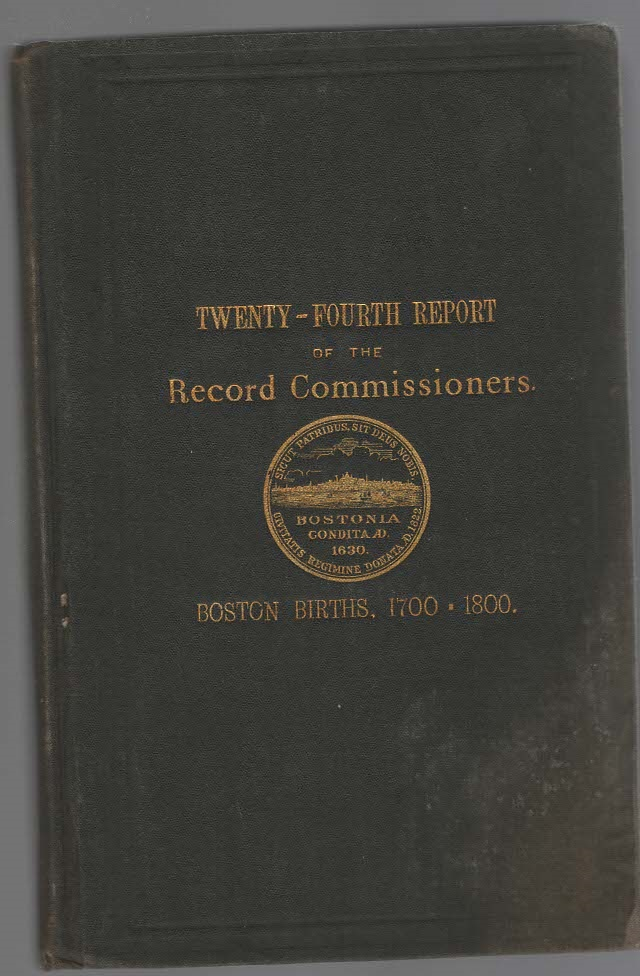 Image for A Report of the Record Commissioners of the City of Boston, Containing Boston Births from A.D. 1700 to A.D. 1800