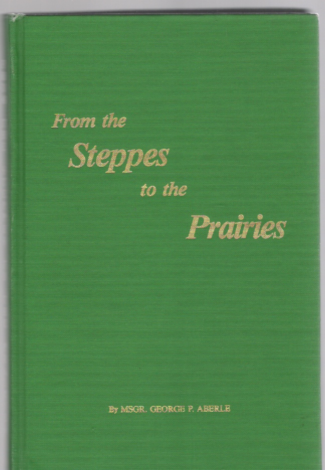 Image for From the Steppes to the Prairies The Story of the Germans Settling in Russia on the Volga and Ukraine also The Germans Settling in the Banat, and the Bohemians in Crimea Their Resettlement in the Americas - North and South America and in Canada
