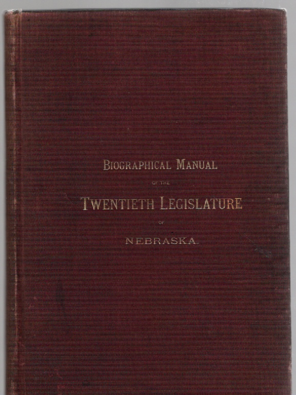 Image for Biographical Manual of the Members and Officers of the Twentieth Legislature of Nebraska, Lincoln, February, 1887