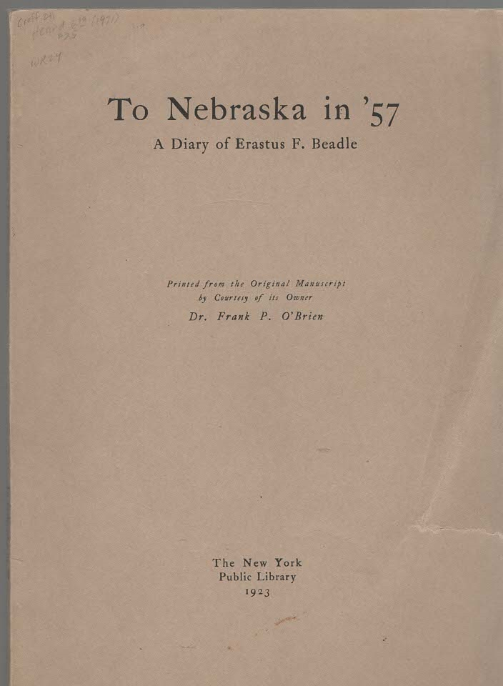 Image for To Nebraska in '57 A Diary of Erastus F. Beadle Printed from the Original Manuscript by Courtesy of its Owner Dr. Frank P. O'Brien