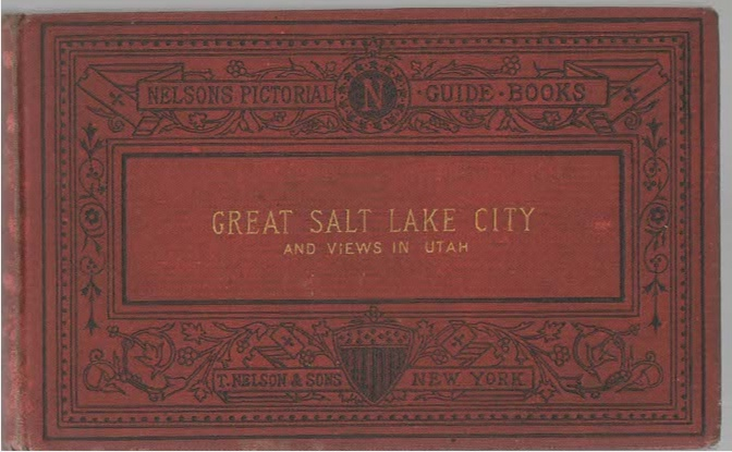 Image for Nelsons' Pictorial Guide-Books Salt Lake City, With a Sketch of the Route of the Central Pacific Railroad, from Omaha to Salt Lake City, and Thence to San Francisco