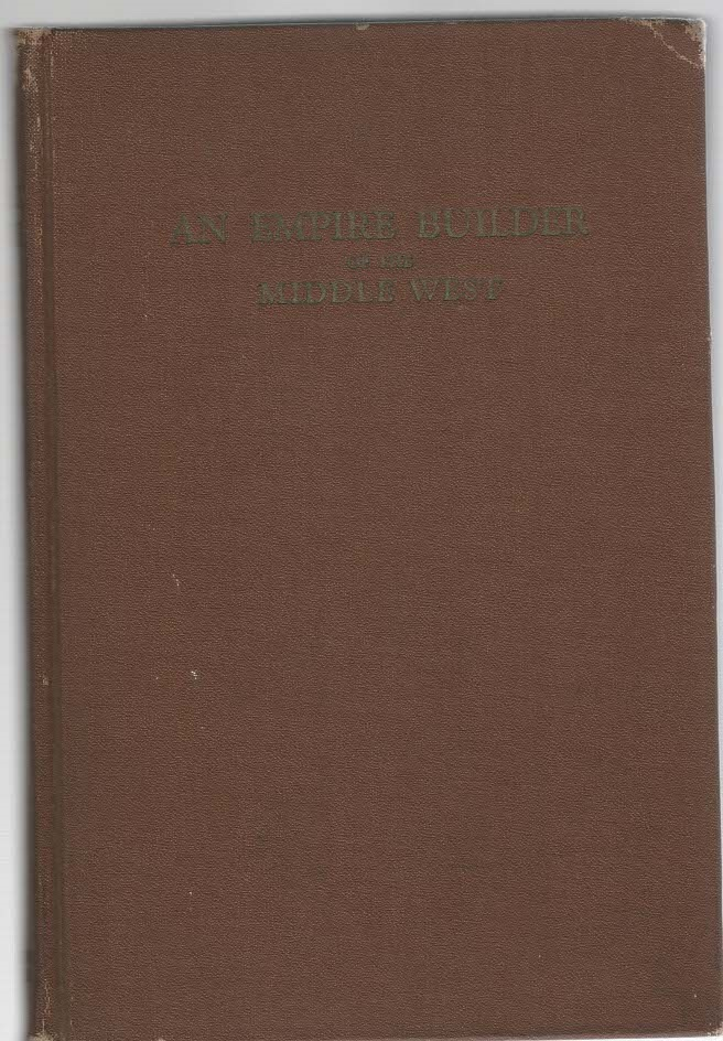 Image for An Empire Builder of the Middle West Biography of Stephen H. Taft Minister, Pioneer, Philanthropist, Reformer A Born Leader of Men Founder of the Town of Humboldt, Iowa