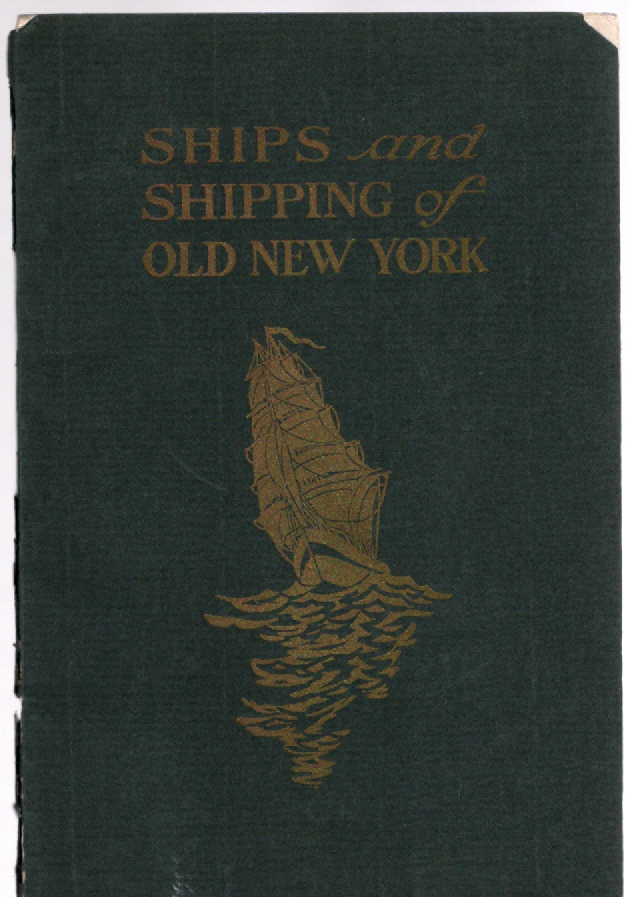 Image for Ships and Shipping of Old New York A Brief Account of the Interesting Phases of the Commerce of New York From the Foundation of the City to the Beginning of the Civil War