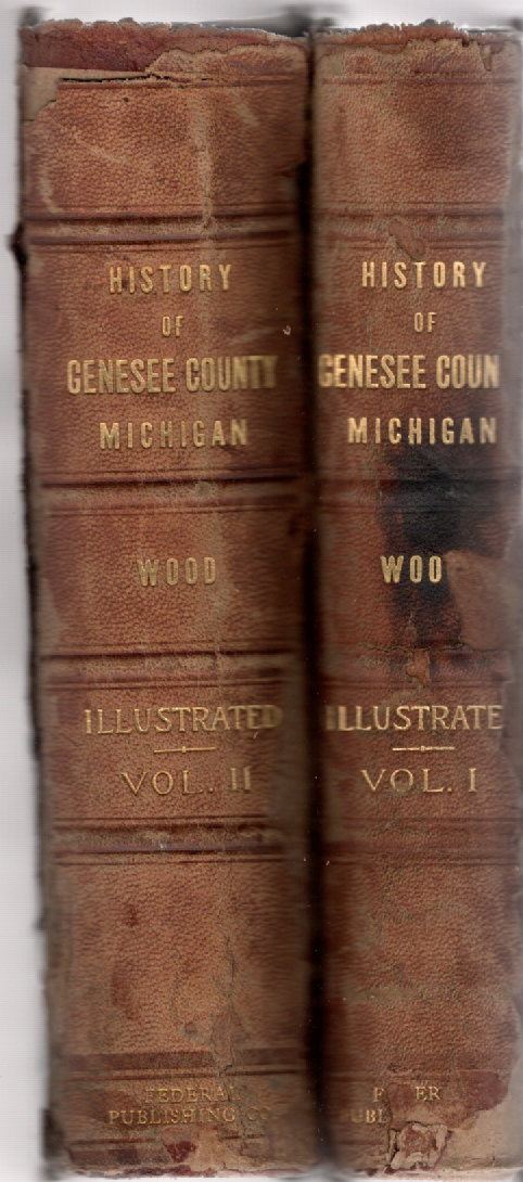 Image for History of Genesee County Michigan Her People, Industries and Institutions With Biographical Sketches of Representative Citizens and Genealogical Records of Many of the Old Families Volume I and II