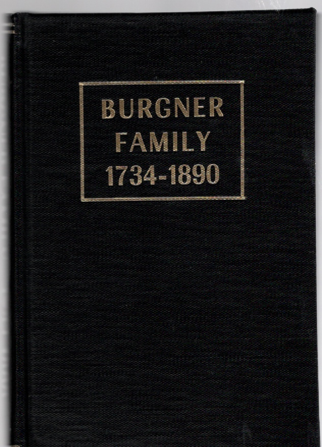 Image for History and Genealogy of the Burgner Family, in the United States of America, As Descended From Peter Burgner, A Swiss Emigrant of 1734