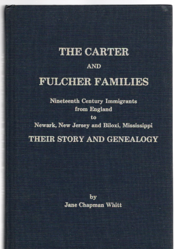 Image for The Carter and Fulcher Families Nineteenth Century Immigrants from England to Newark, New Jersey and Biloxi, Mississippi Their Story and Genealogy