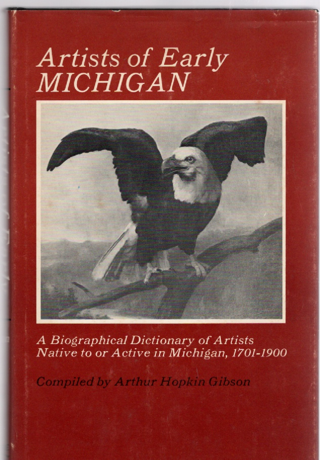 Image for Artists of Early Michigan A Biographical Dictionary of Artists Native To or Active in Michigan 1701-1900