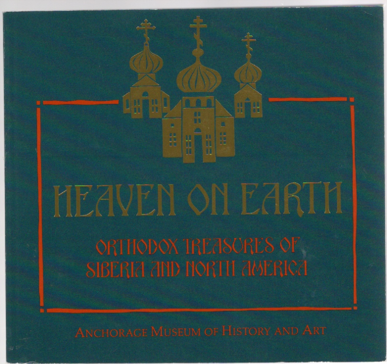 Image for Heaven on Earth Orthodox Treasures of Siberia and North America